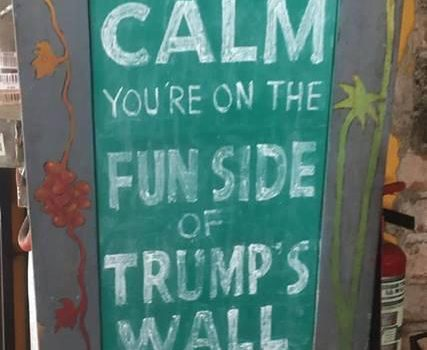"""You are on the fun side of Trump's Wall"""